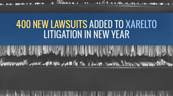 400 New Lawsuits Added To Xarelto Litigation In New Year